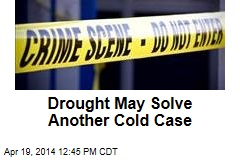 Drought May Solve Another Cold Case