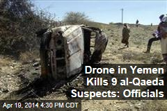Drone in Yemen Kills 9 al-Qaeda Suspects: Officials