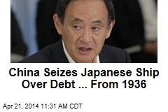 China Seizes Japanese Ship Over Debt ... From 1936