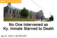 No One Intervened as Ky. Inmate Starved to Death