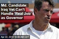 Md. Candidate: Iraq Vet Can't Handle 'Real Job' as Governor