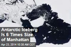 Antarctic Iceberg Is 6 Times Size of Manhattan