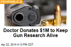 Doctor Donates $1M to Keep Gun Research Alive
