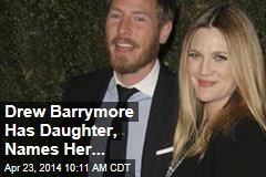 Drew Barrymore Has Daughter, Names Her...