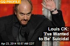 Louis CK: 'I've Wanted to Be' Suicidal