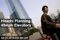 Hitachi Planning 45mph Elevators