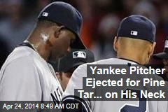 Yankee Pitcher Ejected for Pine Tar... on His Neck