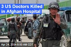 Afghan Hospital Guard Kills 3 US Docs