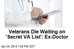 Veterans Die Waiting on 'Secret VA List': Ex-Doctor