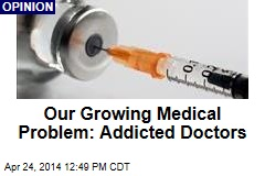 Our Growing Medical Problem: Addicted Doctors