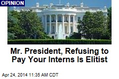Mr. President, Not Paying Your Interns Is an Elitist Stunt