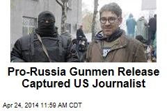 Pro-Russia Gunmen Release Captured US Journalist