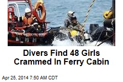 Divers Find 48 Girls Crammed In Ferry Cabin