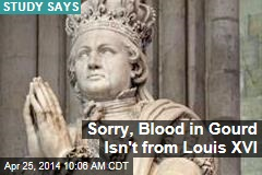 Sorry, Blood in Gourd Isn't from Louis XVI