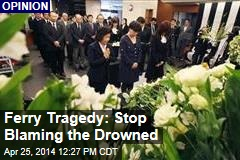 Ferry Tragedy: Stop Blaming the Drowned