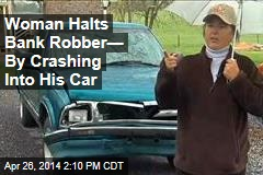Woman Halts Bank Robber— By Crashing Into His Car