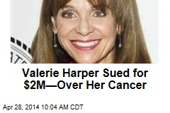 Valerie Harper Sued for $2M—Over Her Cancer