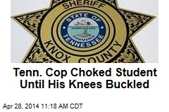 Tenn. Cop Choked Student Until His Knees Buckled