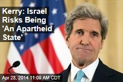 Kerry: Israel Risks Being 'An Apartheid State'