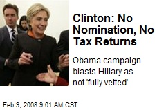 Clinton: No Nomination, No Tax Returns