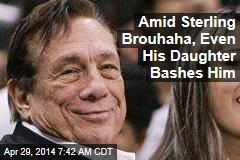 Amid Sterling Brouhaha, Even His Daughter Bashes Him
