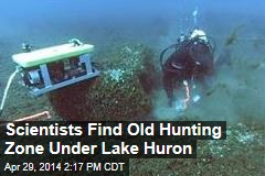 Scientists Find Old Hunting Zone Under Lake Huron