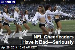 NFL Cheerleaders Have It Bad—Seriously