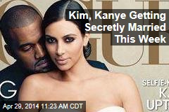Kim, Kanye Getting Secretly Married This Week