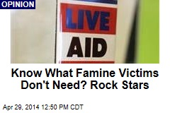Know What Famine Victims Don't Need? Rock Stars