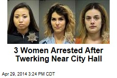 3 Women Arrested After Twerking Near City Hall