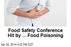 Food Safety Conference Hit by ... Food Poisoning