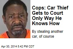 Cops: Car Thief Gets to Court Only Way He Knows How