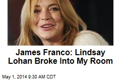 James Franco: Lindsay Lohan Broke Into My Room