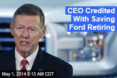 CEO Credited With Saving Ford Retiring