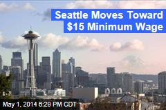 Seattle Moves Toward $15 Minimum Wage