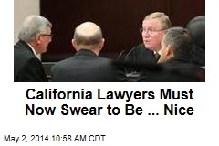 California Lawyers Must Now Swear to Be ... Nice