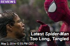 Latest Spider-Man Too Long, Tangled