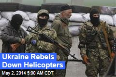 Ukraine Rebels Down Helicopters
