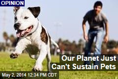 Our Planet Just Can't Sustain Pets