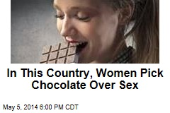 In This Country, Women Pick Chocolate Over Sex
