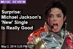 Surprise: Michael Jackson's 'New' Single Is Really Good