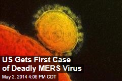US Gets First Case of Deadly MERS Virus