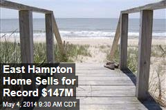 East Hampton Home Sells for Record $147M