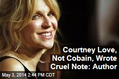 Courtney Love, Not Cobain, Wrote Cruel Note: Author
