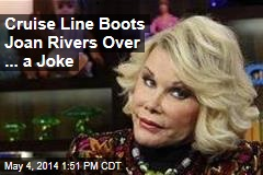 Cruise Line Boots Joan Rivers Over ... a Joke