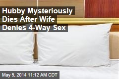 Hubby Mysteriously Dies After Wife Denies 4-Way Sex