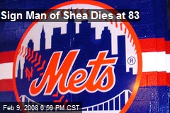 Sign Man of Shea Dies at 83