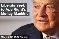 Liberals Seek to Ape Right's Money Machine