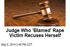 Judge Who Blamed Rape Victim Recuses Herself