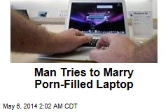 Man Tries to Marry Porn-Filled Laptop